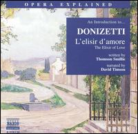 """An Introduction to Donizetti's """"L'elisir d'amore"""" - Alessandra Ruffini (soprano); David Timson; Mariangela Spotorno (soprano); Roberto Frontali (baritone);..."""