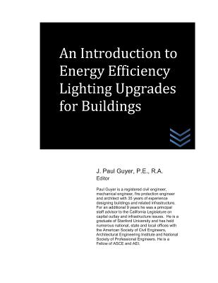 An Introduction to Energy Efficiency Lighting Upgrades for Buildings - Guyer, J Paul