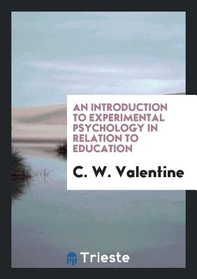 An Introduction to Experimental Psychology in Relation to Education - Valentine, C W