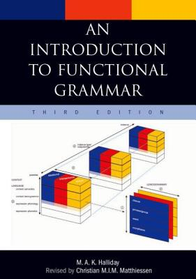 An Introduction to Functional Grammar - Halliday, M A K, and Matthiessen, Christian M I M