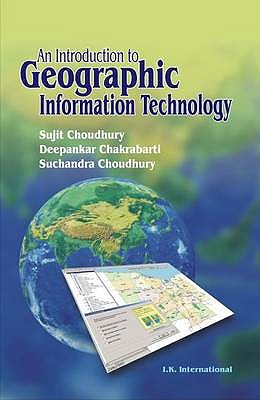 An Introduction to Geographic Information Technology - Choudhury, Sujit, and Chakrabarti, Deepankar, and Choudhury, Suchandra