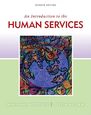 An Introduction to Human Services - Woodside, Marianne R, and McClam, Tricia