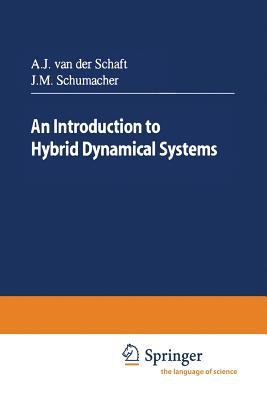 An Introduction to Hybrid Dynamical Systems - Schaft, Arjan J Van Der, and Schumacher, Hans