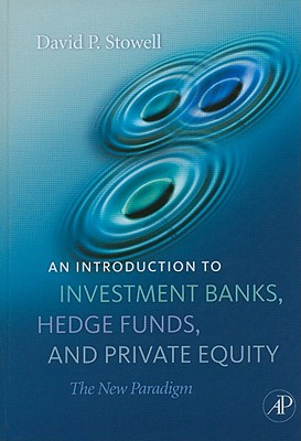 An Introduction to Investment Banks, Hedge Funds, and Private Equity - Stowell, David P