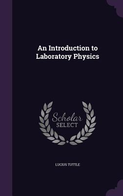 An Introduction to Laboratory Physics - Tuttle, Lucius