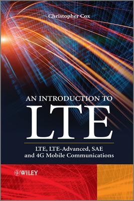 An Introduction to LTE: LTE, LTE-Advanced, SAE and 4G Mobile Communications - Cox, Christopher