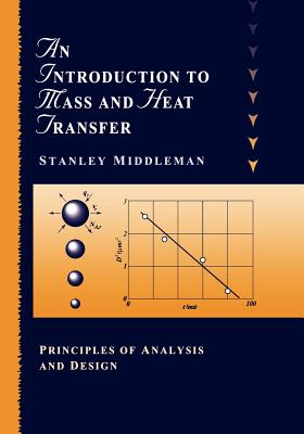 An Introduction to Mass and Heat Transfer: Principles of Analysis and Design - Middleman, Stanley