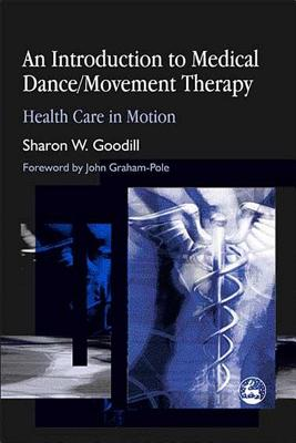 An Introduction to Medical Dance/Movement Therapy: Health Care in Motion - Goodill, Sharon W