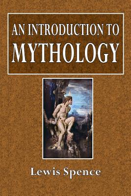 An Introduction to Mythology - Spence, Lewis
