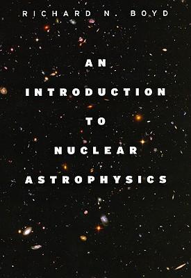 An Introduction to Nuclear Astrophysics - Boyd, Richard N