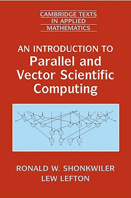 An Introduction to Parallel and Vector Scientific Computing - Shonkwiler, Ronald W