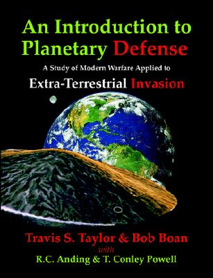 An Introduction to Planetary Defense: A Study of Modern Warfare Applied to Extra-Terrestrial Invasion - Taylor, Travis S, and Boan, Bob, and Anding, R C