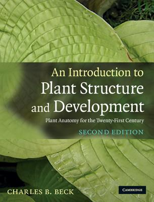 An Introduction to Plant Structure and Development: Plant Anatomy for the Twenty-First Century - Beck, Charles B, Professor