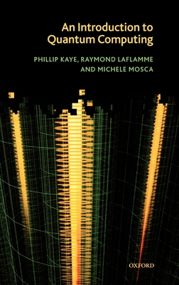 An Introduction to Quantum Computing - Kaye, Phillip, and Laflamme, Raymond, and Mosca, Michele