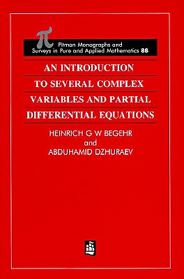 An Introduction to Several Complex Variables and Partial Differential Equations - Begehr, H, and Dzhuraev, Abduhamid
