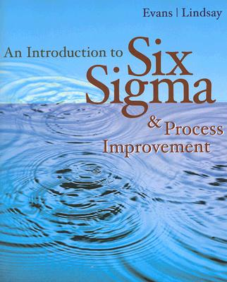 An Introduction to Six SIGMA and Process Improvement - Evans, James R, and Lindsay, William M