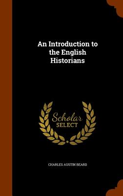 An Introduction to the English Historians - Beard, Charles Austin
