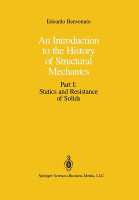 An Introduction to the History of Structural Mechanics: Part I: Statics and Resistance of Solids - Benvenuto, Edoardo