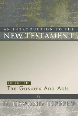 An Introduction to the New Testament: The Gospels and Acts - Hiebert, D Edmond