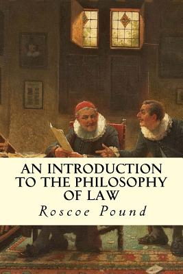 An Introduction to the Philosophy of Law - Pound, Roscoe
