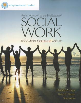 An Introduction to the Profession of Social Work: Becoming a Change Agent - Segal, Elizabeth A, and Gerdes, Karen E, and Steiner, Sue