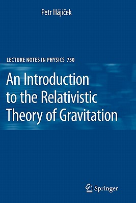 An Introduction to the Relativistic Theory of Gravitation - Hajicek, Petr, and Meyer, Frank (Translated by), and Metzger, Jan (Translated by)