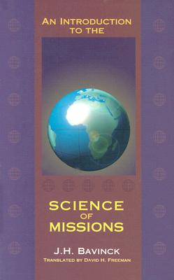 An Introduction to the Science of Missions - Bavinck, John H, and Freeman, David H (Translated by)