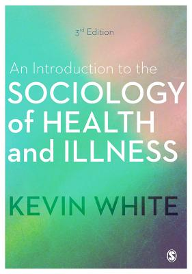 An Introduction to the Sociology of Health and Illness - White, Kevin