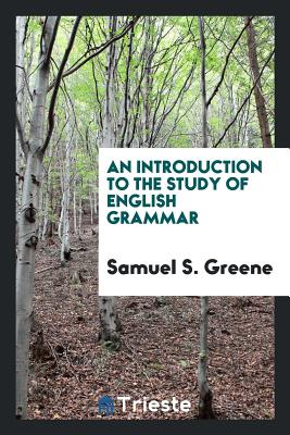 An Introduction to the Study of English Grammar - Greene, Samuel S