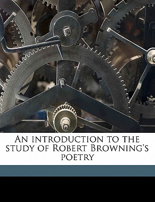 An Introduction to the Study of Robert Browning's Poetry - Browning, Robert, and Corson, Hiram