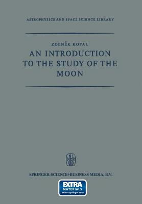 An Introduction to the Study of the Moon - Kopal, Zdenek