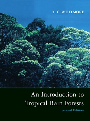 An Introduction to Tropical Rain Forests - Whitmore, T C