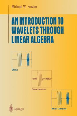 An Introduction to Wavelets Through Linear Algebra - Frazier, M W