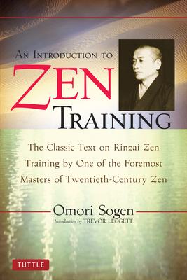 An Introduction to Zen Training: A Translation of Sanzen Nyumon - Sogen, Omori, and Leggett, Trevor (Introduction by), and Hosokawa, Dogen (Translated by)