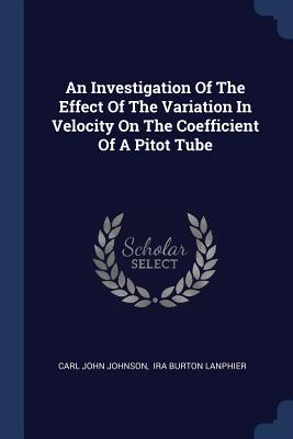 An Investigation of the Effect of the Variation in Velocity on the Coefficient of a Pitot Tube - Johnson, Carl John, and Ira Burton Lanphier (Creator)