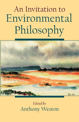 An Invitation to Environmental Philosophy - Weston, Anthony (Editor), and Abram, David, and Cheney, Jim