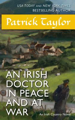 An Irish Doctor in Peace and at War: An Irish Country Novel - Taylor, Patrick