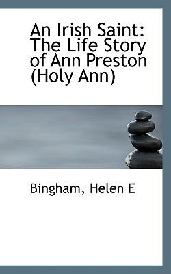 An Irish Saint: The Life Story of Ann Preston - E, Bingham Helen