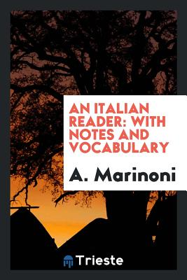 An Italian Reader: With Notes and Vocabulary - Marinoni, A