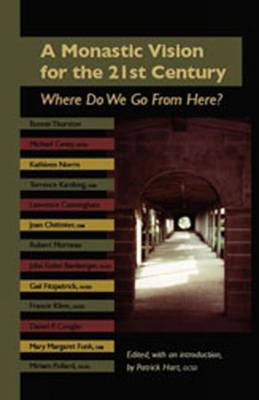 An Monastic Vision for the Twenty-First Century: Where Do We Go from Here? - Hart, Patrick (Editor)