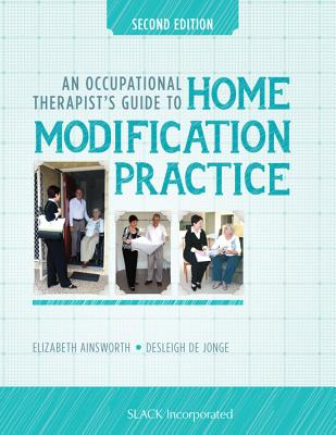 An Occupational Therapist's Guide to Home Modification Practice - Ainsworth, Elizabeth, and de Jonge, Desleigh, Mphil