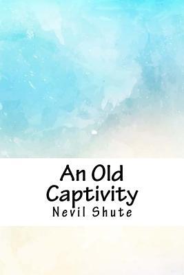 An Old Captivity - Shute, Nevil