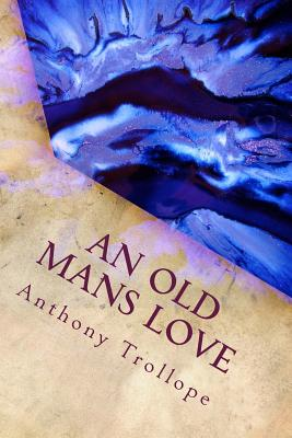 An Old Mans Love - Trollope, Anthony