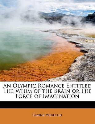 An Olympic Romance Entitled the Whim of the Brain or the Force of Imagination - Weguelin, George