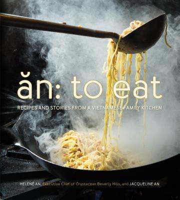 An: To Eat: Recipes and Stories from a Vietnamese Family Kitchen - An, Helene, and An, Jacqueline