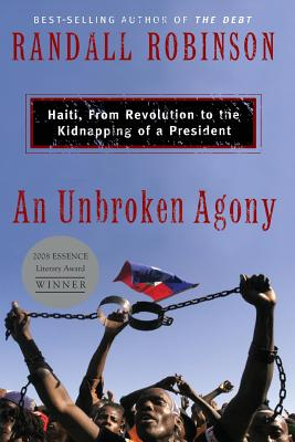 An Unbroken Agony: Haiti, from Revolution to the Kidnapping of a President - Robinson, Randall