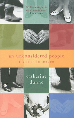 An Unconsidered People: The Irish in London - Dunne, Catherine
