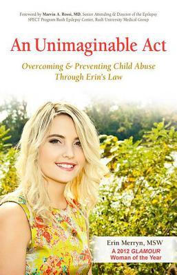 An Unimaginable Act: Overcoming and Preventing Child Abuse Through Erin's Law - Merryn, Erin