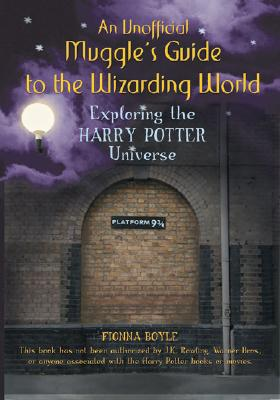 An Unofficial Muggle's Guide to the Wizarding World: Exploring the Harry Potter Universe - Boyle, Fionna
