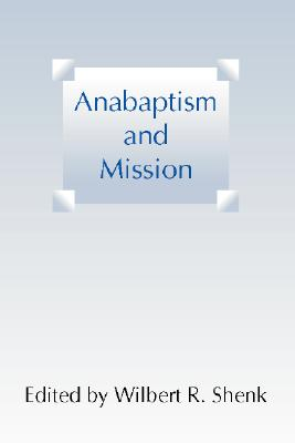 Anabaptism and Mission - Shenk, Wilbert R